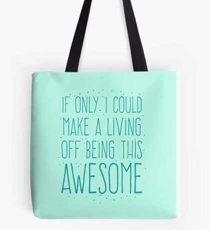 If only I could make a living off being so AWESOME Tote Bag