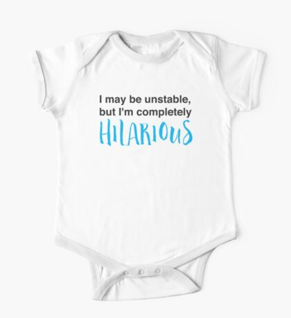 I may be unstable but I'm completely hilarious One Piece - Short Sleeve