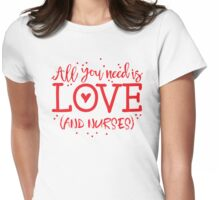 All you need is love (and nurses) Womens Fitted T-Shirt