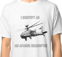 I IDENTIFY AS...AN APACHE HELICOPTER Classic T-Shirt