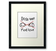 Dog's Can't Feel Love Framed Print