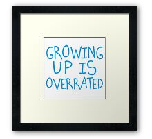 Growing Up Is Overrated Framed Print