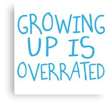 Growing Up Is Overrated Canvas Print