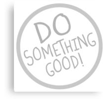 Do Something Good! Canvas Print