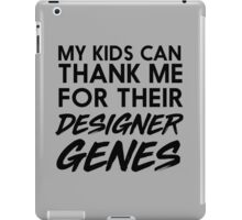 My kids can thank me for their designer genes iPad Case/Skin