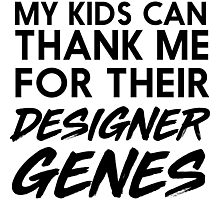 My kids can thank me for their designer genes Photographic Print