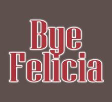 Bye Felicia, Disrespect, insult, put down, goodbye Baby Tee