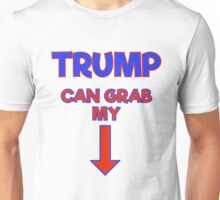 Trump Can Grab My!! Unisex T-Shirt