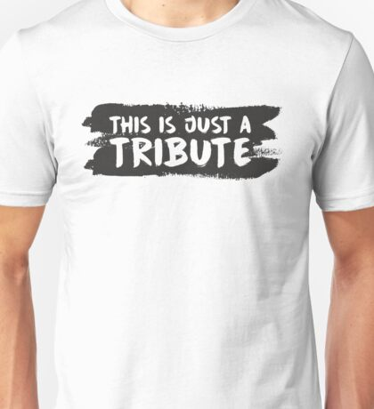 This Is Just a Tribute! Unisex T-Shirt