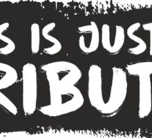 This Is Just a Tribute! Sticker