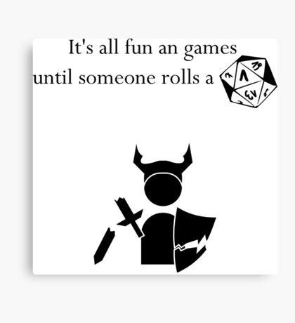 It's all fun an games until someone rolls a critical failure Canvas Print