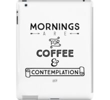 Mornings are for... iPad Case/Skin