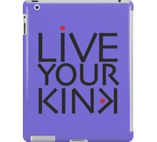 Live Your Kink - black text iPad Case/Skin