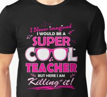 Teacher  - I Never Imagined I Would Be A Super Cool Teacher T-shirts Unisex T-Shirt