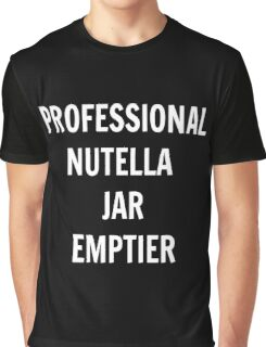 Professional Nutella Jar Emptier Graphic T-Shirt