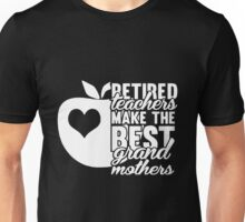 Teacher  - Retired Teacher Make The Best Grand Mothers T-shirts Unisex T-Shirt