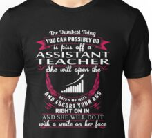 Teacher  - You Can Possibly Do Is Piss Off A Assistant Teacher T-shirts Unisex T-Shirt