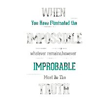 When you have eliminated the impossible.. Photographic Print