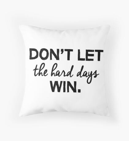 Don't let the hard days win. Throw Pillow