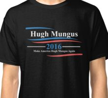 Hugh Mungus For President T Shit and Merchandise Classic T-Shirt