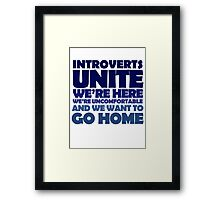 Introverts unite we're here we're uncomfortable and we want to go home Framed Print