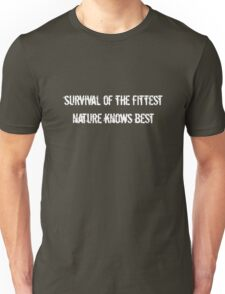 Survival of the fittest, nature know best Unisex T-Shirt