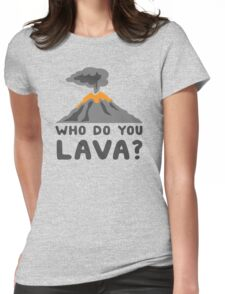 Who do you lava? Womens Fitted T-Shirt