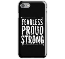 Fearless, Proud, and Strong iPhone Case/Skin