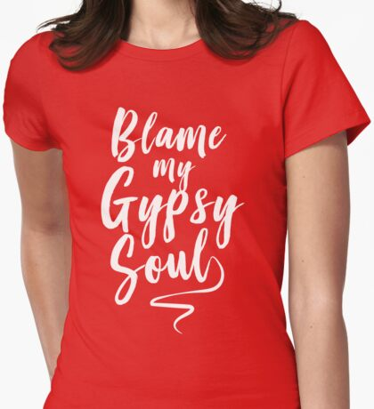 Blame my gypsy soul Womens Fitted T-Shirt