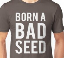 Born a Bad Seed Unisex T-Shirt