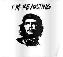 Che Guevara I'm Revolting Poster