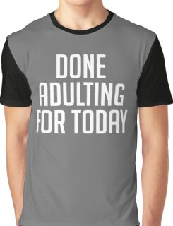 Done Adulting For Today Graphic T-Shirt