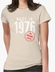 Made In 1976, All Original Parts Womens Fitted T-Shirt