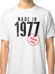 Made In 1977, All Original Parts Classic T-Shirt