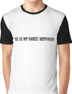 This is my ghost boyfriend Graphic T-Shirt
