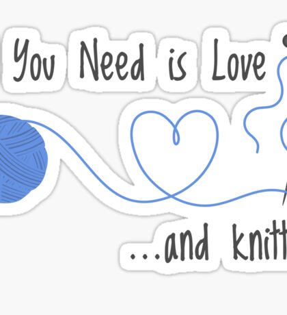 Knitting Products - All You Need is Love... and Knitting Sticker