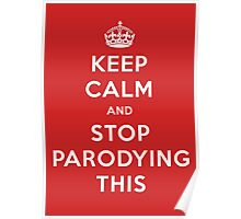 Keep Calm and Stop Parodying This Poster
