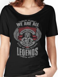 Some Step Up And Become LEGENDS (Broly) Women's Relaxed Fit T-Shirt