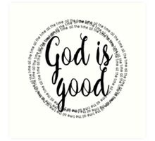 God is Good - All the Time Art Print