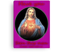 Have you seen this man? Jesus, man... Canvas Print