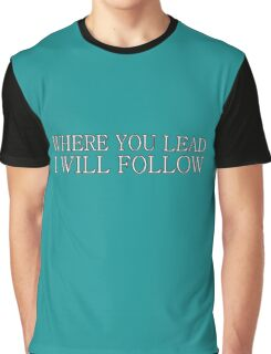 Where You Lead I Will Follow | Gilmore Girls Graphic T-Shirt