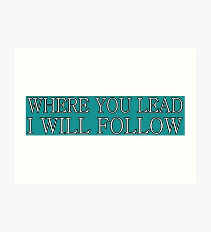 Where You Lead I Will Follow | Gilmore Girls Art Print