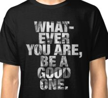 Whatever You Are, Be A Good One - Abraham Lincoln Classic T-Shirt
