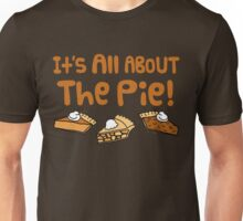 It's All About The Pie Unisex T-Shirt