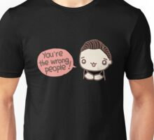 You're the wrong people Unisex T-Shirt