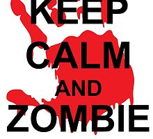 Keep Calm and Zombie On by bellamorte1