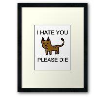 I HATE YOU PLEASE DIE Framed Print