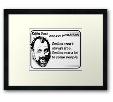 Smiles aren't always free.  Smiles cost a lot to some people. Framed Print
