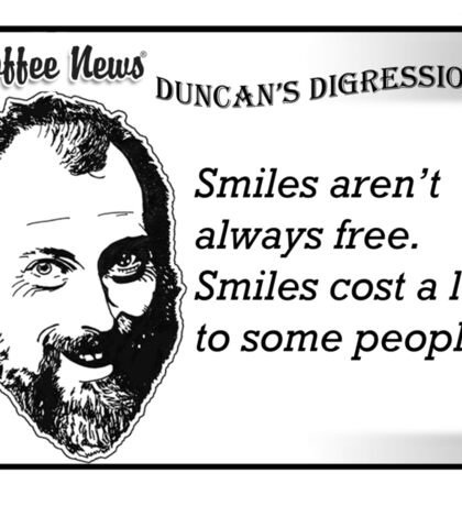 Smiles aren't always free.  Smiles cost a lot to some people. Sticker