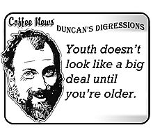 Youth doesn't look like a big deal until you're older. Photographic Print